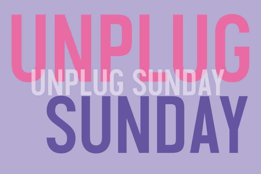 unplug sunday